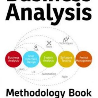Business Analysis Methodology Book- Business Analyst's Guide to Requirements Analysis, Lean UX Design and Project Management at Lean Enterprises and Lean Startups