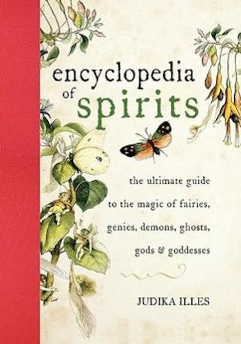 Encyclopedia of Spirits- The Ultimate Guide to the Magic of Fairies, Genies, Demons, Ghosts, Gods & Goddesses
