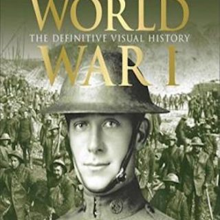 World War I- The Definitive Visual History- From Sarajevo to Versailles