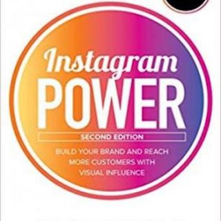 Instagram Power, Second Edition- Build Your Brand and Reach More Customers with Visual Influence
