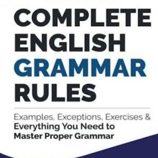 Complete English Grammar Rules- Examples, Exceptions & Everything You Need to Master Proper Grammar
