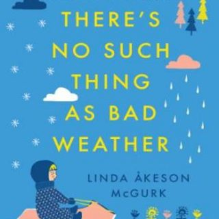 There's No Such Thing as Bad Weather- A Scandinavian Mom's Secrets for Raising Healthy, Resilient, and Confident Kids (from Friluftsliv to Hygge)