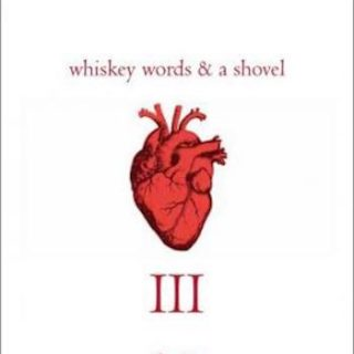 Whiskey, Words and a Shovel III