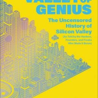 Valley of Genius- The Uncensored History of Silicon Valley (As Told by the Hackers, Founders, and Freaks Who Made It Boom)