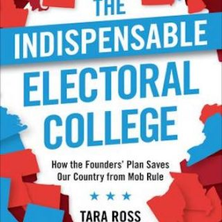 The Indispensable Electoral College- How the Founders' Plan Saves Our Country from Mob Rule