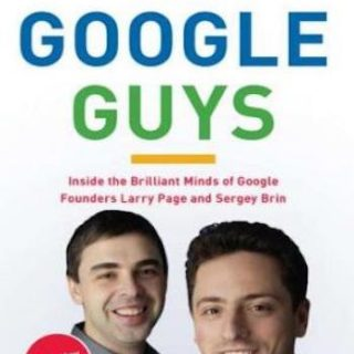 The Google Guys- Inside the Brilliant Minds of Google Founders Larry Page and Sergey Brin
