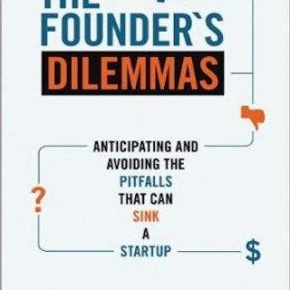 The Founder's Dilemmas- Anticipating and Avoiding the Pitfalls That Can Sink a Startup