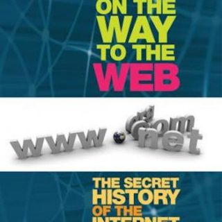 On the way to the Web- the secret history of the Internet and its founders