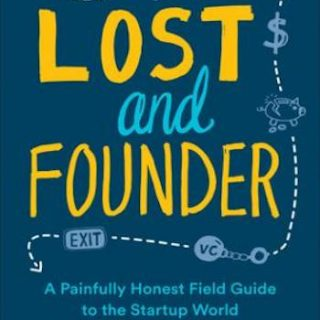 Lost and Founder- A Painfully Honest Field Guide to the Startup World
