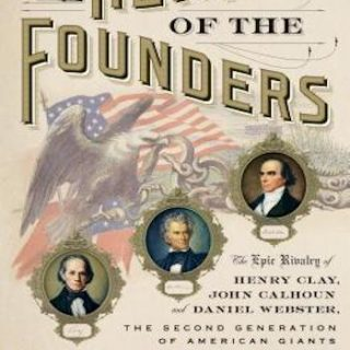 Heirs of the Founders- The Epic Rivalry of Henry Clay, John Calhoun and Daniel Webster, the Second Generation of American Giants