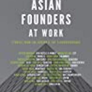 Asian Founders at Work- Stories from the Region's Top Technopreneurs