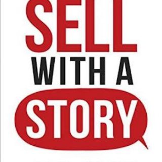 Sell with a Story- How to Capture Attention, Build Trust, and Close the Sale