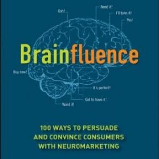 Brainfluence- 100 Ways to Persuade and Convince Consumers with Neuromarketing