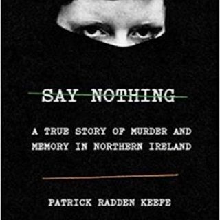Say Nothing- A True Story of Murder and Memory in Northern Ireland