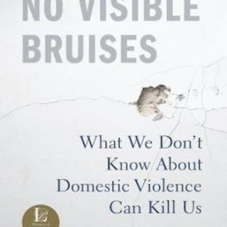 No Visible Bruises- What We Don't Know About Domestic Violence Can Kill Us