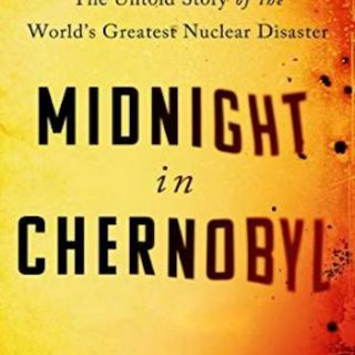 Midnight in Chernobyl- The Untold Story of the World's Greatest Nuclear Disaster