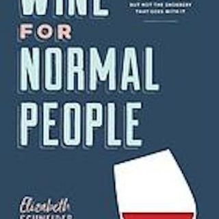 Wine for normal people - a guide for real people who like wine, but not the snobbery that goes with it
