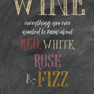 Wine Everything you ever wanted to know about red, white, rosé & fizz