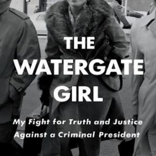 The Watergate Girl- My Fight for Truth and Justice Against a Criminal President