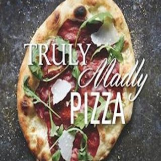 Truly madly pizza - one incredibly easy crust, countless inspired combinations & other tidbits to make pizza a nightly affair