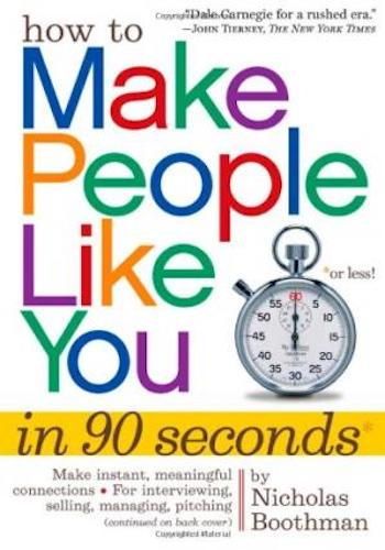 How to make people like you in 90 seconds or less : by Nicholas Boothman