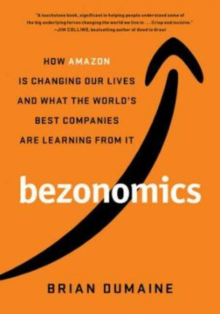 Bezonomics- How Amazon Is Changing Our Lives and What the World's Best Companies Are Learning from It