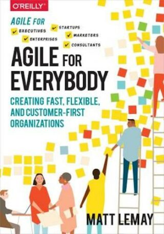 Agile for Everybody- Creating Fast, Flexible, and Customer-First Organizations