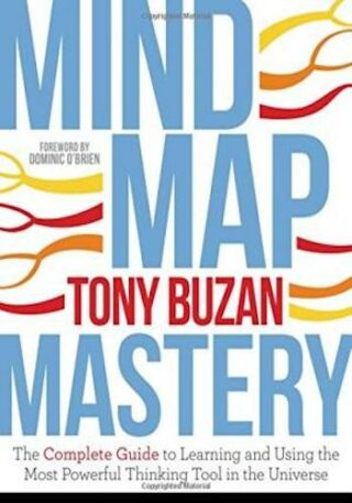 Mind Map Mastery- The Complete Guide to Learning and Using the Most Powerful Thinking Tool in the Universe