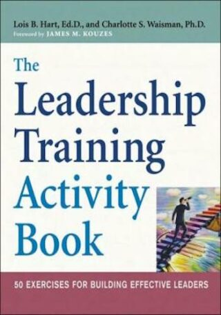 The Leadership Training Activity Book- 50 Exercises for Building Effective Leaders