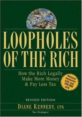 Loopholes of the Rich- How the Rich Legally Make More Money and Pay Less Tax