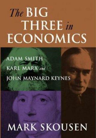 The Big Three in Economics- Adam Smith, Karl Marx, and John Maynard Keynes