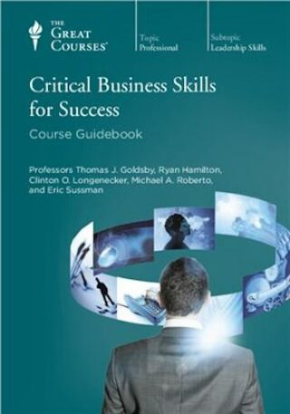 The Great Courses. Critical Business Skills for Success- Course Guidebook