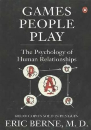 Games People Play- The Psychology of Human Relationships