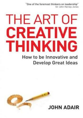 The Art of Creative Thinking- How to Be Innovative and Develop Great Ideas