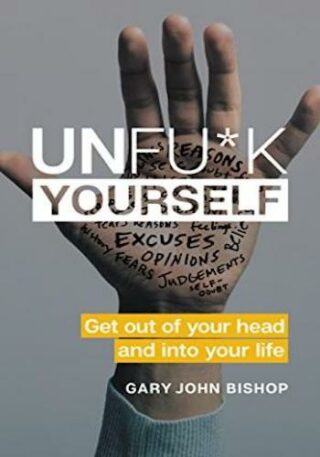 Unfu*k Yourself- Get Out of Your Head and into Your Life
