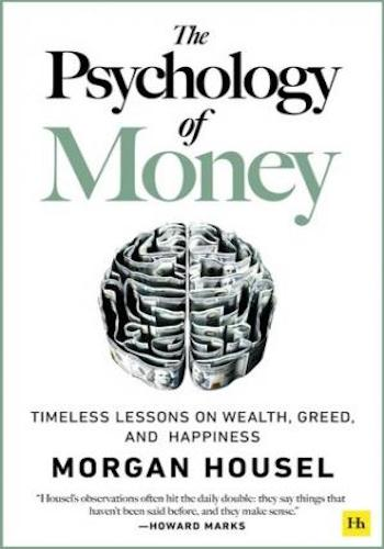 The Psychology of Money- Timeless lessons on wealth, greed, and happiness