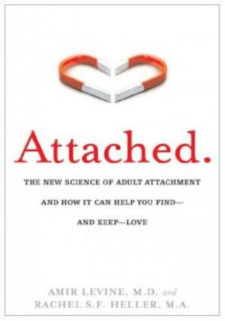 Attached- The New Science of Adult Attachment and How It Can Help You Find – and Keep – Love