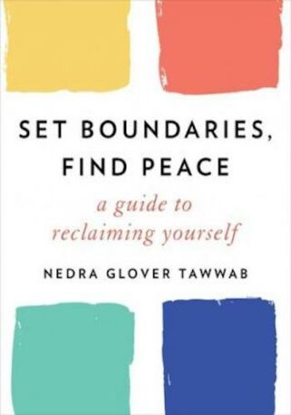 Set Boundaries, Find Peace- A guide to reclaiming yourself