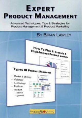 Expert Product Management- Advanced Techniques, Tips and Strategies for Product Management & Product Marketing