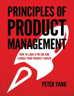 Principles of Product Management-How to Land a PM Job and Launch Your Product Career