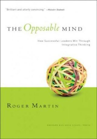 The opposable mind- how successful leaders win through integrative thinking