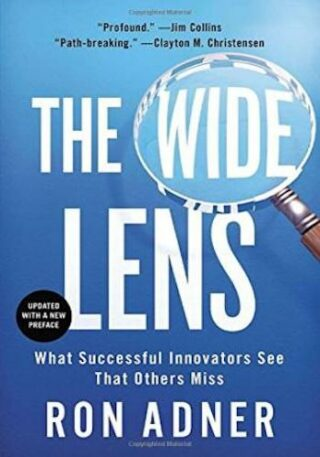 The Wide Lens- What Successful Innovators See That Others Miss
