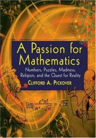 A Passion for Mathematics - Numbers, Puzzles, Madness, Religion, and the Quest for Reality