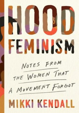 Hood Feminism- Notes from the Women That a Movement Forgot
