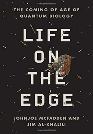 Life on the Edge- The Coming of Age of Quantum Biology