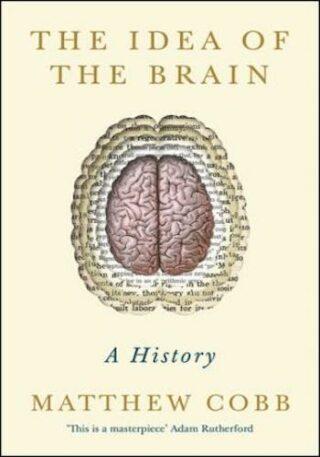 The Idea of the Brain- A History