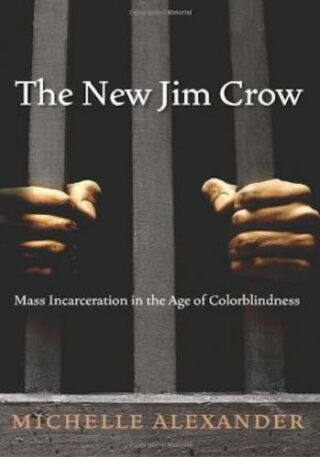 The New Jim Crow- Mass Incarceration in the Age of Colorblindness