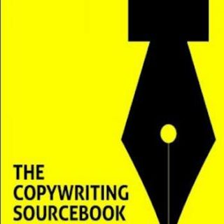 The Copywriting Sourcebook- How to write better copy, faster - for everything from ads to websites