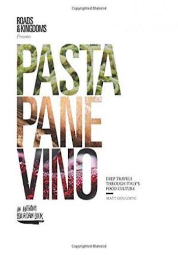 Pasta, Pane, Vino- Deep Travels Through Italy's Food Culture